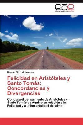Felicidad En Aristoteles y Santo Tomas: Concordancias y Divergencias