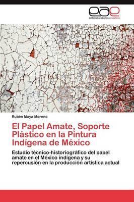 El Papel Amate, Soporte Plastico En La Pintura Indigena de Mexico