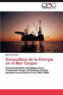 Geopolitica de La Energia En El Mar Caspio