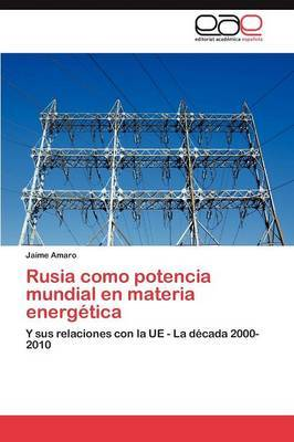 Rusia Como Potencia Mundial En Materia Energetica
