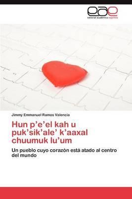 Hun P'E'el Kah U Puk'sik'ale' K'Aaxal Chuumuk Lu'um