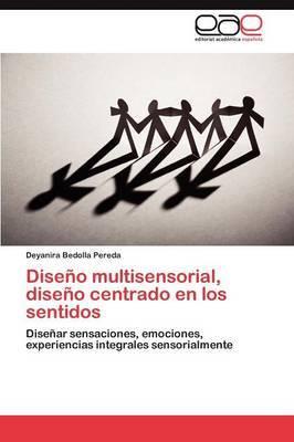 Diseno Multisensorial, Diseno Centrado En Los Sentidos