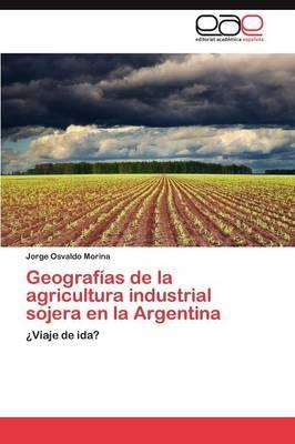Geografias de La Agricultura Industrial Sojera En La Argentina