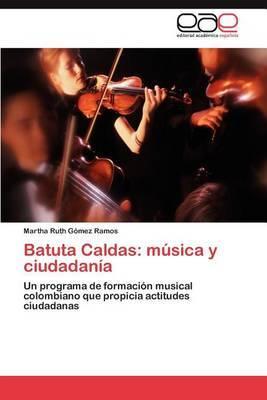 Batuta Caldas: Musica y Ciudadania