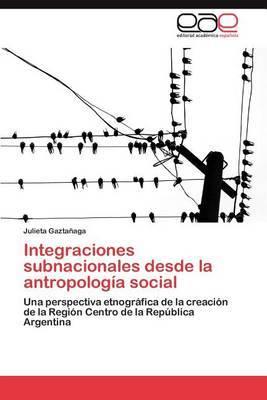 Integraciones Subnacionales Desde La Antropologia Social