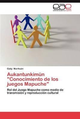 Aukantunkimun  Conocimiento de Los Juegos Mapuche