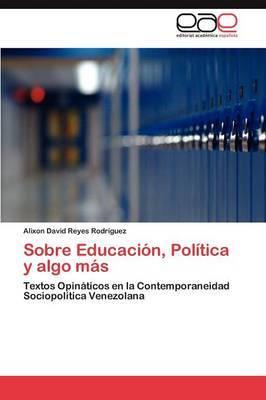 Sobre Educacion, Politica y Algo Mas