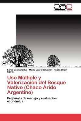 USO Multiple y Valorizacion del Bosque Nativo (Chaco Arido Argentino)