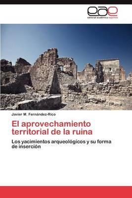 El Aprovechamiento Territorial de La Ruina