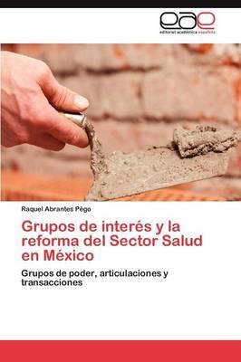 Grupos de Interes y La Reforma del Sector Salud En Mexico
