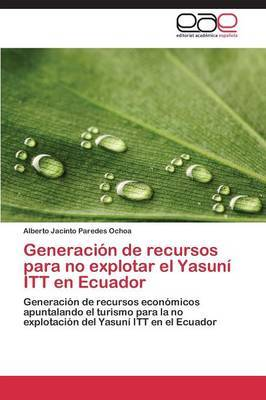 Generacion de Recursos Para No Explotar El Yasuni ITT En Ecuador