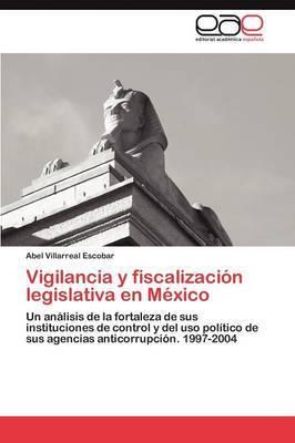 Vigilancia y Fiscalizacion Legislativa En Mexico