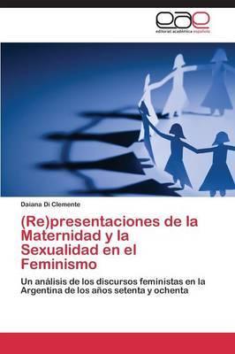 (Re)Presentaciones de La Maternidad y La Sexualidad En El Feminismo