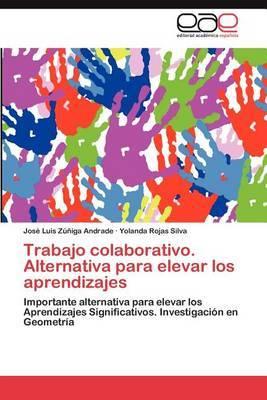 Trabajo Colaborativo. Alternativa Para Elevar Los Aprendizajes