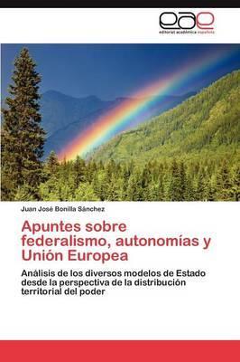 Apuntes Sobre Federalismo, Autonomias y Union Europea