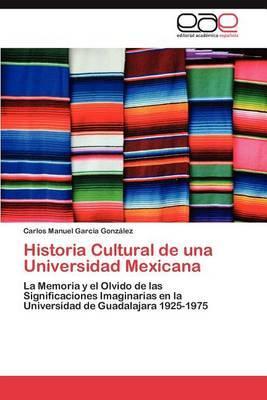 Historia Cultural de Una Universidad Mexicana