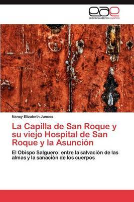 La Capilla de San Roque y Su Viejo Hospital de San Roque y La Asuncion