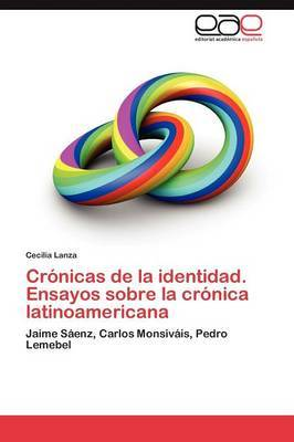 Cronicas de La Identidad. Ensayos Sobre La Cronica Latinoamericana
