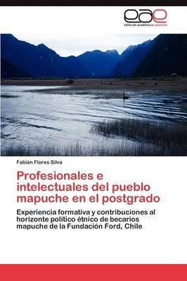 Profesionales E Intelectuales del Pueblo Mapuche En El Postgrado