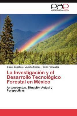 La Investigacion y El Desarrollo Tecnologico Forestal En Mexico