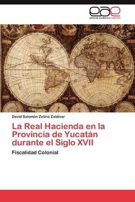 La Real Hacienda En La Provincia de Yucatan Durante El Siglo XVII