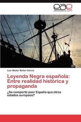 Leyenda Negra Espanola: Entre Realidad Historica y Propaganda