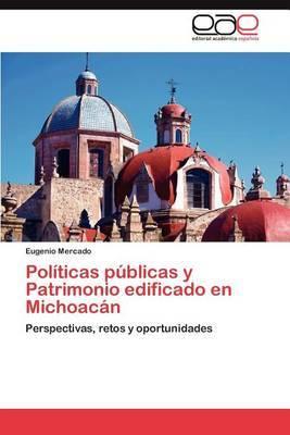 Politicas Publicas y Patrimonio Edificado En Michoacan