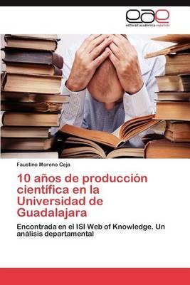 10 Anos de Produccion Cientifica En La Universidad de Guadalajara