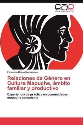 Relaciones de Genero En Cultura Mapuche, Ambito Familiar y Productivo