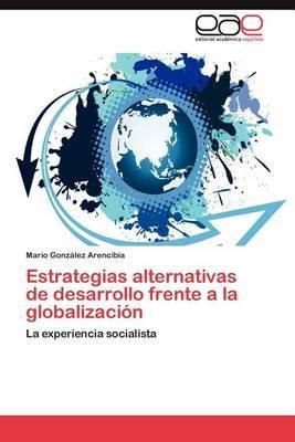 Estrategias Alternativas de Desarrollo Frente a la Globalizacion