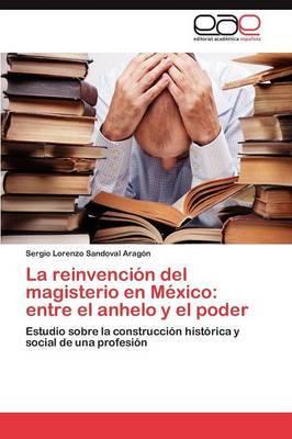La Reinvencion del Magisterio En Mexico: Entre El Anhelo y El Poder