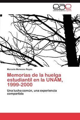 Memorias de La Huelga Estudiantil En La Unam, 1999-2000