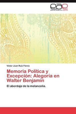 Memoria Politica y Excepcion: Alegoria En Walter Benjamin