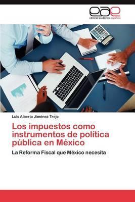 Los Impuestos Como Instrumentos de Politica Publica En Mexico