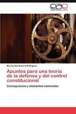 Apuntes Para Una Teoria de La Defensa y del Control Constitucional