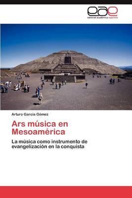 Ars Musica En Mesoamerica
