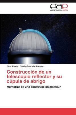Construccion de Un Telescopio Reflector y Su Cupula de Abrigo