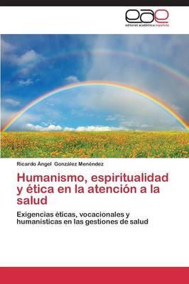 Humanismo, Espiritualidad y Etica En La Atencion a la Salud