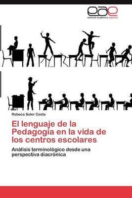 El Lenguaje de La Pedagogia En La Vida de Los Centros Escolares