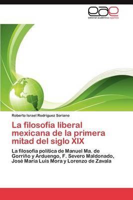 La Filosofia Liberal Mexicana de La Primera Mitad del Siglo XIX