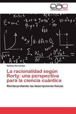 La Racionalidad Segun Rorty: Una Perspectiva Para La Ciencia Cuantica