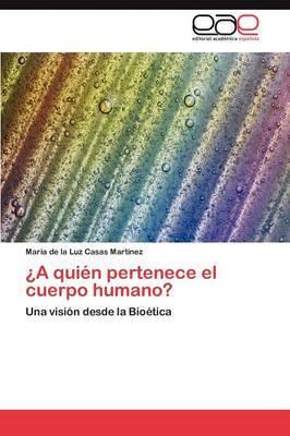 A Quien Pertenece El Cuerpo Humano?