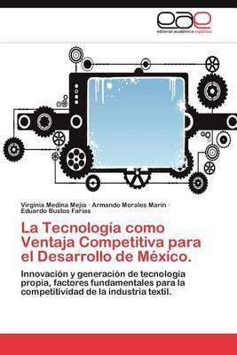 La Tecnologia Como Ventaja Competitiva Para El Desarrollo de Mexico.