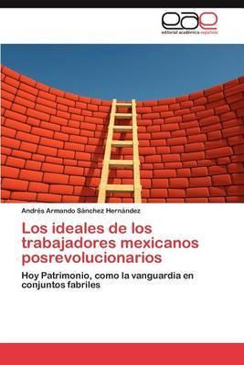 Los Ideales de Los Trabajadores Mexicanos Posrevolucionarios