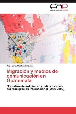 Migracion y Medios de Comunicacion En Guatemala