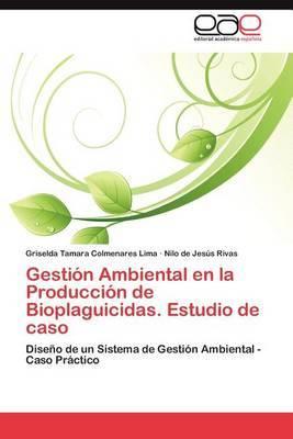 Gestion Ambiental En La Produccion de Bioplaguicidas. Estudio de Caso