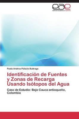 Identificacion de Fuentes y Zonas de Recarga Usando Isotopos del Agua