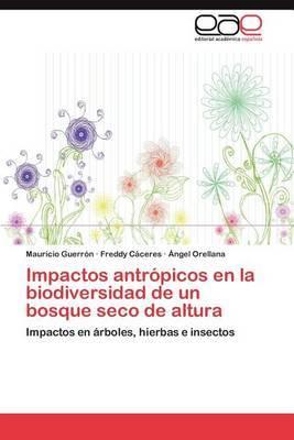 Impactos Antropicos En La Biodiversidad de Un Bosque Seco de Altura