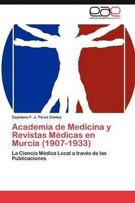 Academia de Medicina y Revistas Medicas En Murcia (1907-1933)
