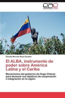 El Alba, Instrumento de Poder Sobre America Latina y El Caribe